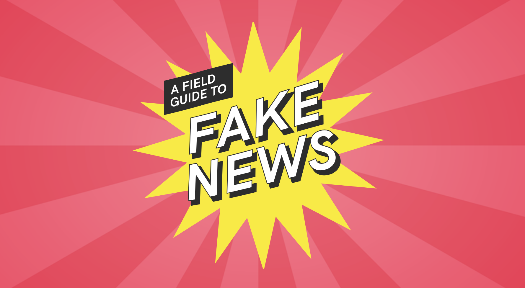 Field Guide to Fake News ()